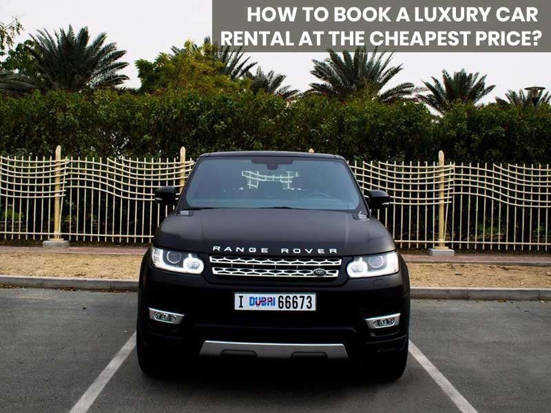 How to Book a Luxury Car Rental at the Cheapest Price